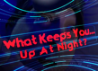 What Keeps You Up at Night